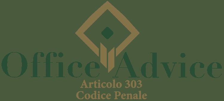 Articolo 303 - Codice Penale