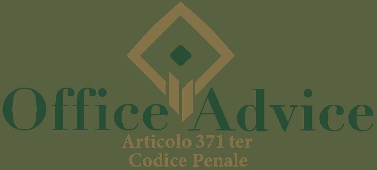 Articolo 371 ter - Codice Penale