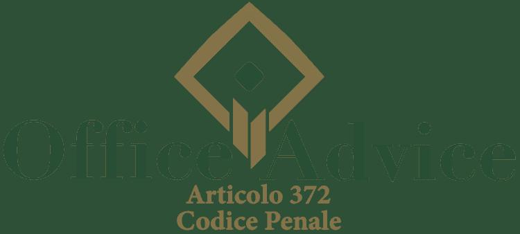 Articolo 372 - Codice Penale