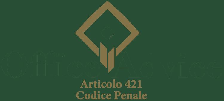 Articolo 421 - Codice Penale